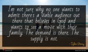 Tyler Perry quote : I'm not sure why ...