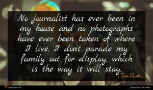 Tom Hanks quote : No journalist has ever ...