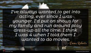 Emma Roberts quote : I've always wanted to ...