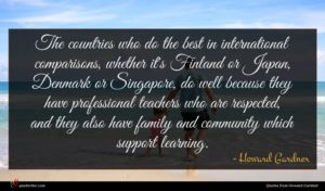 Howard Gardner quote : The countries who do ...