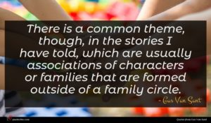 Gus Van Sant quote : There is a common ...