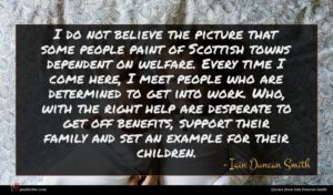 Iain Duncan Smith quote : I do not believe ...