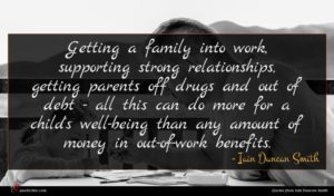 Iain Duncan Smith quote : Getting a family into ...