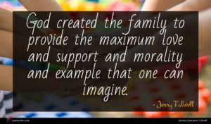 Jerry Falwell quote : God created the family ...