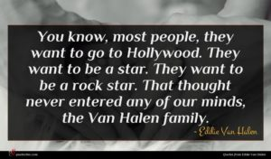 Eddie Van Halen quote : You know most people ...