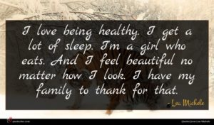 Lea Michele quote : I love being healthy ...