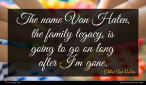 Eddie Van Halen quote : The name Van Halen ...
