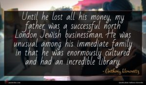 Anthony Horowitz quote : Until he lost all ...