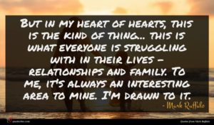 Mark Ruffalo quote : But in my heart ...