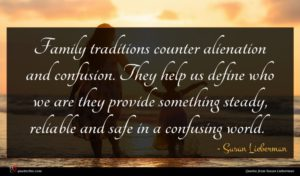 Susan Lieberman quote : Family traditions counter alienation ...