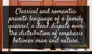 Cyril Connolly quote : Classical and romantic private ...