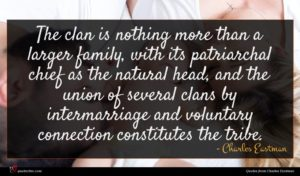 Charles Eastman quote : The clan is nothing ...