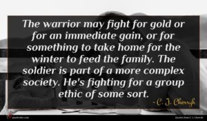 C. J. Cherryh quote : The warrior may fight ...
