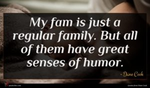 Dane Cook quote : My fam is just ...