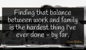 Gwen Stefani quote : Finding that balance between ...