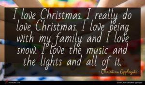 Christina Applegate quote : I love Christmas I ...