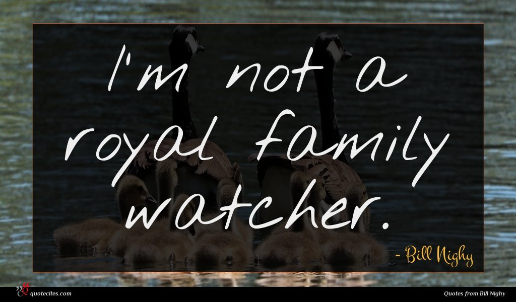 I'm not a royal family watcher.