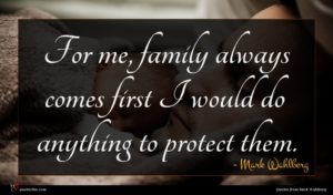 Mark Wahlberg quote : For me family always ...