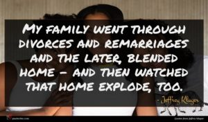 Jeffrey Kluger quote : My family went through ...