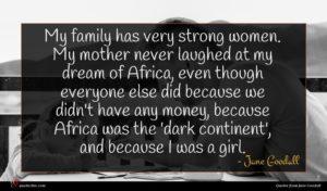 Jane Goodall quote : My family has very ...