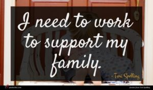 Tori Spelling quote : I need to work ...