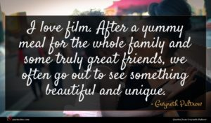 Gwyneth Paltrow quote : I love film After ...