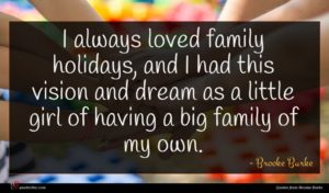Brooke Burke quote : I always loved family ...