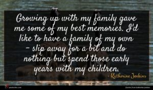 Katherine Jenkins quote : Growing up with my ...