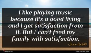 James Hetfield quote : I like playing music ...
