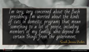 Sarah Jessica Parker quote : I'm very very concerned ...