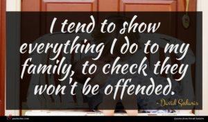 David Sedaris quote : I tend to show ...