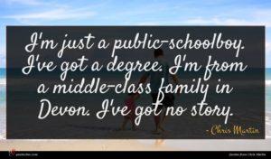Chris Martin quote : I'm just a public-schoolboy ...