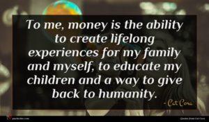 Cat Cora quote : To me money is ...