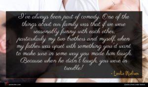 Leslie Nielsen quote : I've always been part ...