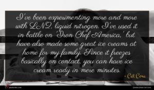 Cat Cora quote : I've been experimenting more ...