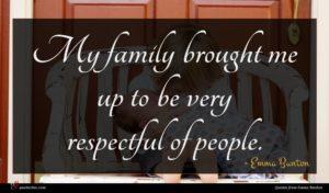 Emma Bunton quote : My family brought me ...