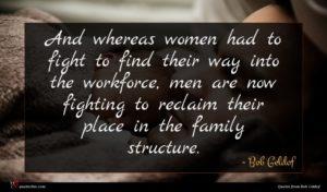 Bob Geldof quote : And whereas women had ...