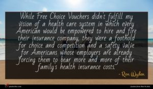 Ron Wyden quote : While Free Choice Vouchers ...