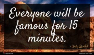 Andy Warhol quote : Everyone will be famous ...