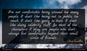 Adam Sandler quote : I'm not comfortable being ...