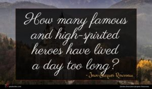 Jean-Jacques Rousseau quote : How many famous and ...