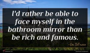 Ani DiFranco quote : I'd rather be able ...