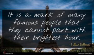 Lillian Hellman quote : It is a mark ...