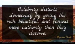 Maureen Dowd quote : Celebrity distorts democracy by ...