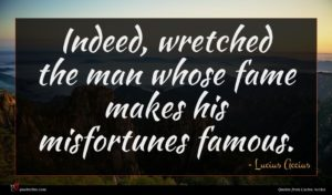 Lucius Accius quote : Indeed wretched the man ...