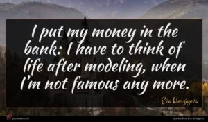 Eva Herzigova quote : I put my money ...