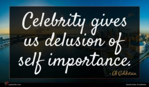 Al Goldstein quote : Celebrity gives us delusion ...