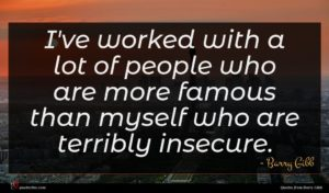 Barry Gibb quote : I've worked with a ...