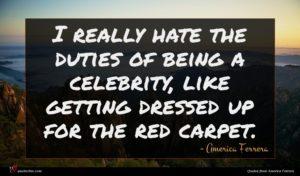 America Ferrera quote : I really hate the ...