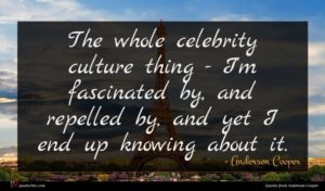 Anderson Cooper quote : The whole celebrity culture ...